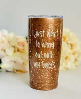 I Just Want to Hang Out With My Birds Glitter Tumbler